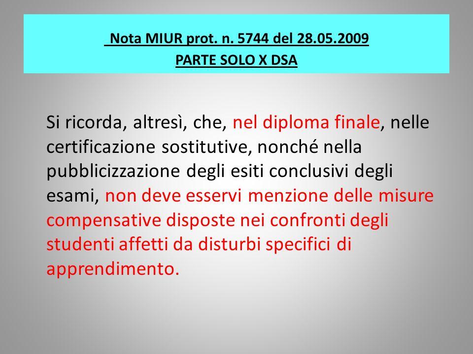 Nota MIUR prot. n. 5744 del 28.05.2009 PARTE SOLO X DSA Si ricorda, altresì, che, nel diploma finale, nelle certificazione sostitutive, nonché nella p