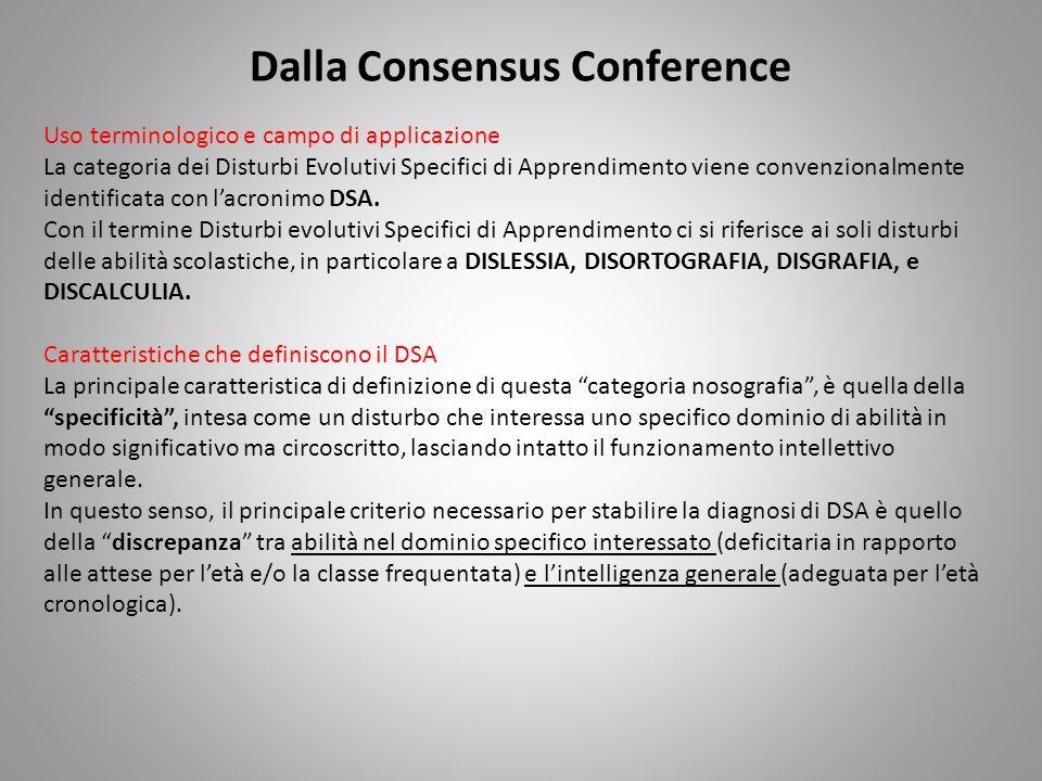 Dalla Consensus Conference Uso terminologico e campo di applicazione La categoria dei Disturbi Evolutivi Specifici di Apprendimento viene convenzional