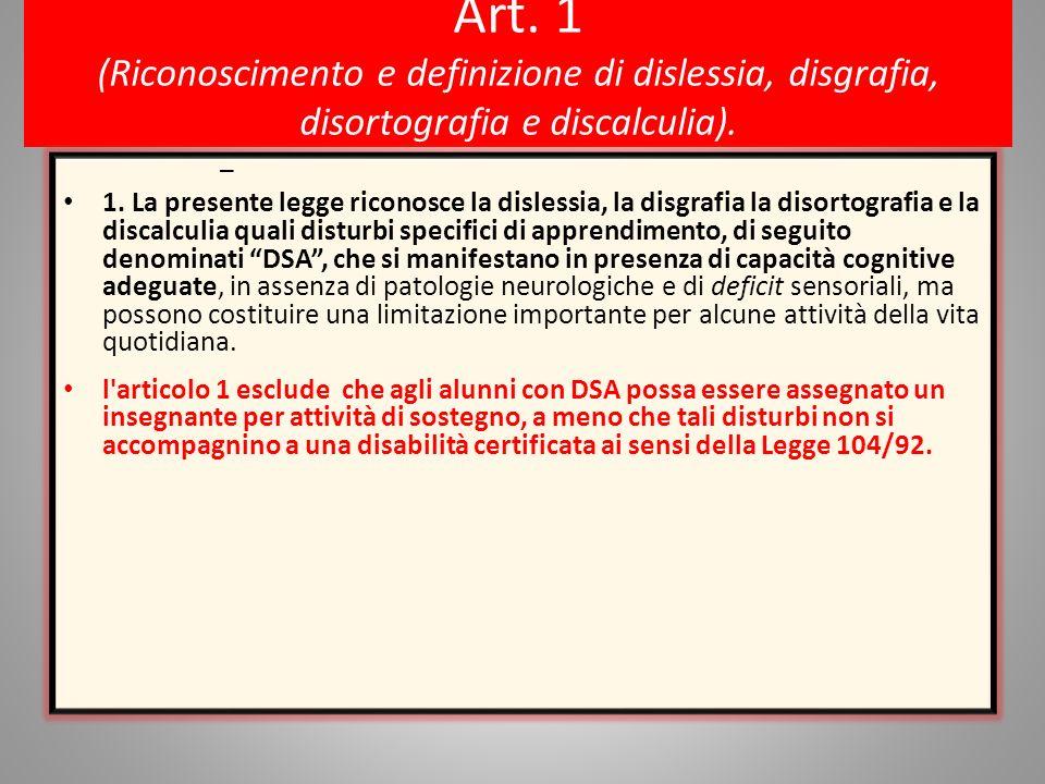 Art. 1 (Riconoscimento e definizione di dislessia, disgrafia, disortografia e discalculia). – 1. La presente legge riconosce la dislessia, la disgrafi