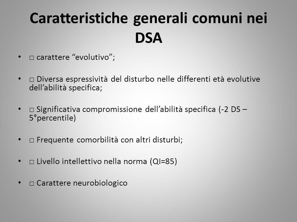 Caratteristiche generali comuni nei DSA carattere evolutivo; Diversa espressività del disturbo nelle differenti età evolutive dellabilità specifica; S
