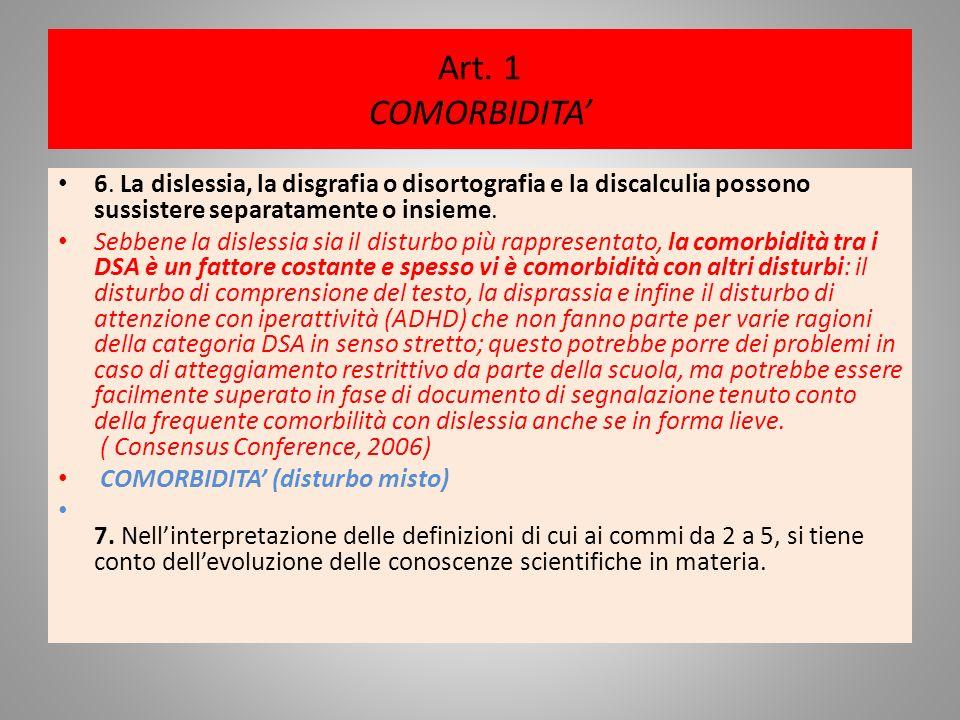 Art. 1 COMORBIDITA 6. La dislessia, la disgrafia o disortografia e la discalculia possono sussistere separatamente o insieme. Sebbene la dislessia sia