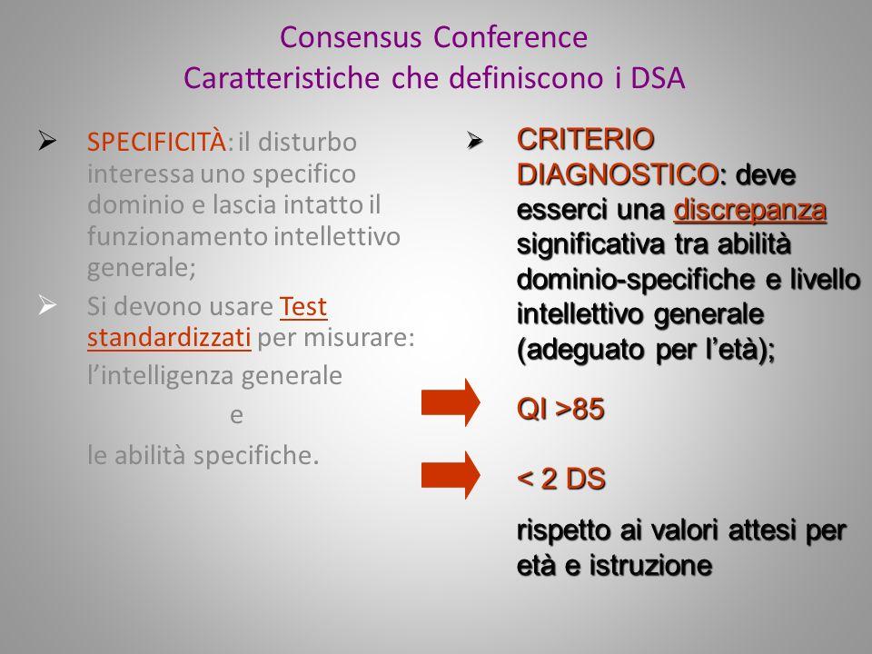 Consensus Conference Caratteristiche che definiscono i DSA SPECIFICITÀ: il disturbo interessa uno specifico dominio e lascia intatto il funzionamento