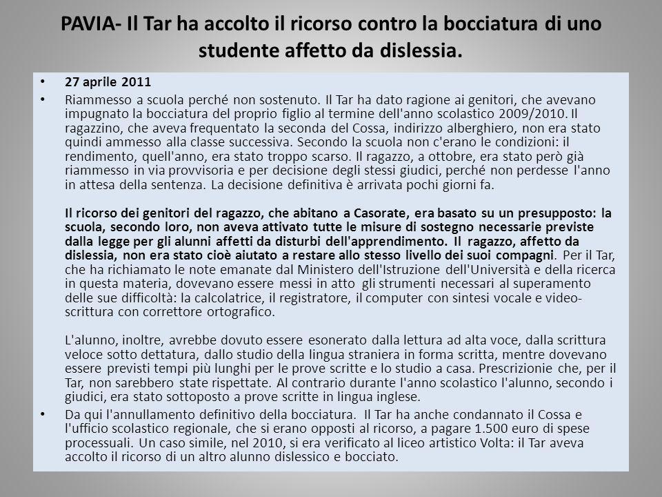 PAVIA- Il Tar ha accolto il ricorso contro la bocciatura di uno studente affetto da dislessia. 27 aprile 2011 Riammesso a scuola perché non sostenuto.