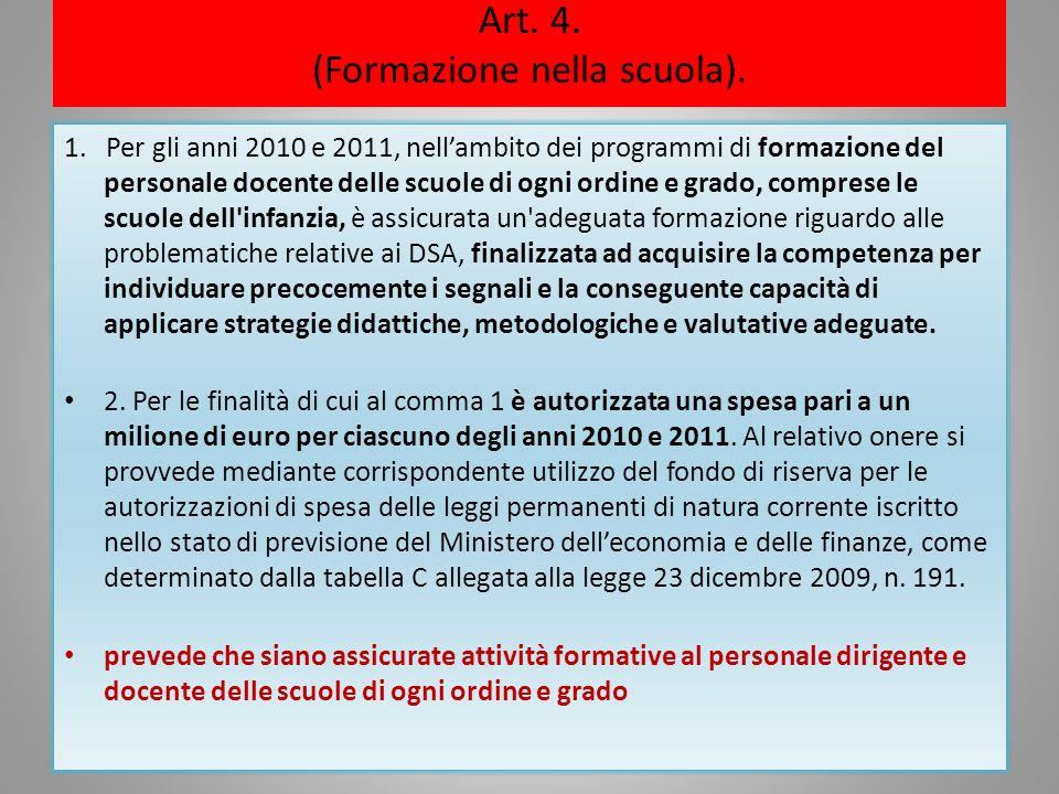 Art. 4. (Formazione nella scuola). 1. Per gli anni 2010 e 2011, nellambito dei programmi di formazione del personale docente delle scuole di ogni ordi