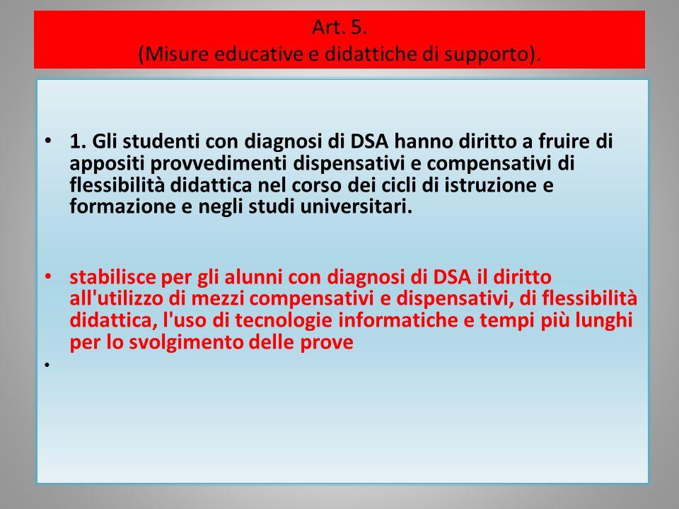 Art. 5. (Misure educative e didattiche di supporto). 1. Gli studenti con diagnosi di DSA hanno diritto a fruire di appositi provvedimenti dispensativi