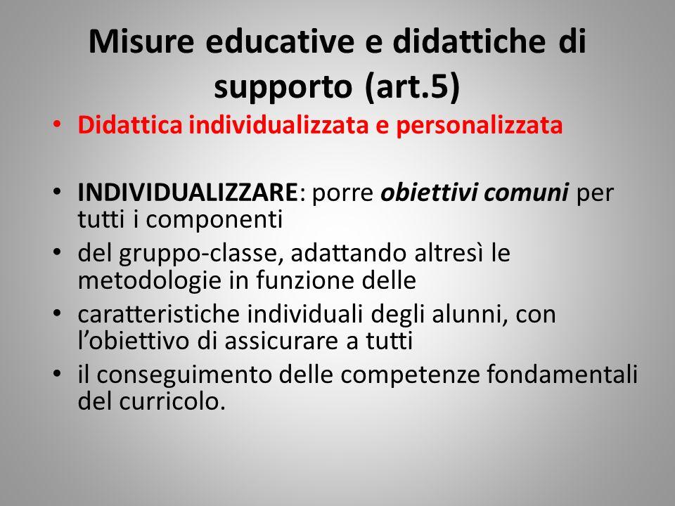 Misure educative e didattiche di supporto (art.5) Didattica individualizzata e personalizzata INDIVIDUALIZZARE: porre obiettivi comuni per tutti i com