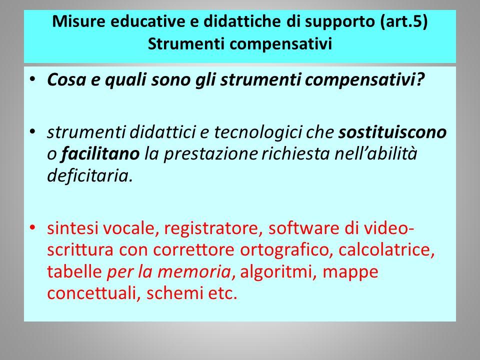 Misure educative e didattiche di supporto (art.5) Strumenti compensativi Cosa e quali sono gli strumenti compensativi? strumenti didattici e tecnologi