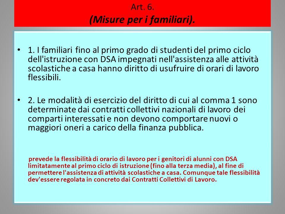 Art. 6. (Misure per i familiari). 1. I familiari fino al primo grado di studenti del primo ciclo dell'istruzione con DSA impegnati nell'assistenza all