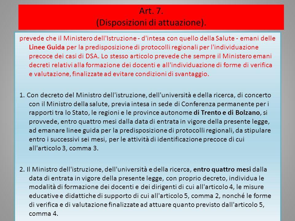 Art. 7. (Disposizioni di attuazione). prevede che il Ministero dell'Istruzione - d'intesa con quello della Salute - emani delle Linee Guida per la pre