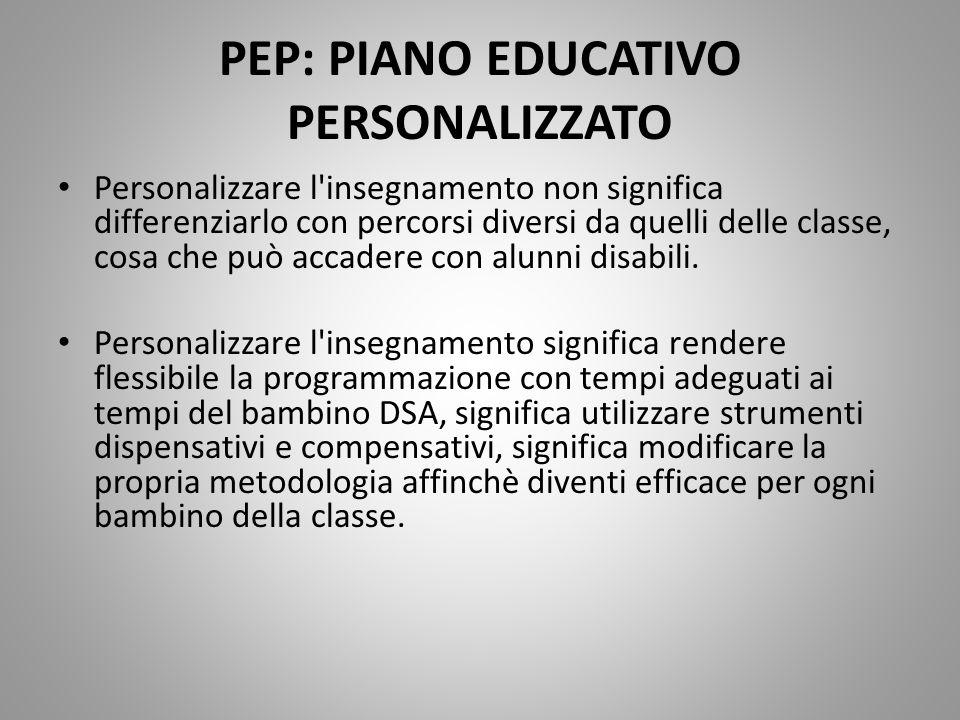 PEP: PIANO EDUCATIVO PERSONALIZZATO Personalizzare l'insegnamento non significa differenziarlo con percorsi diversi da quelli delle classe, cosa che p
