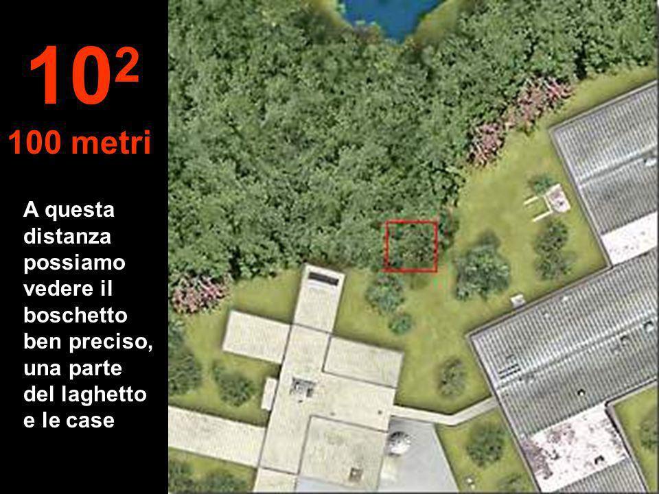 A questa distanza possiamo vedere il boschetto ben preciso, una parte del laghetto e le case 10 2 100 metri