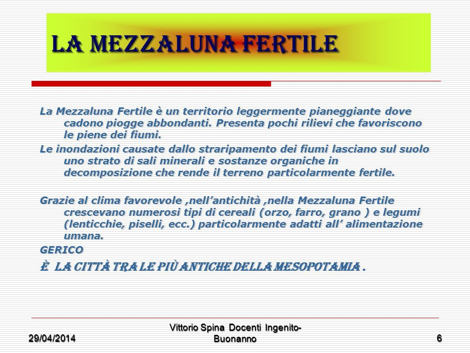 29/04/2014 Vittorio Spina Docenti Ingenito- Buonanno 6 La mezzaluna Fertile La Mezzaluna Fertile è un territorio leggermente pianeggiante dove cadono
