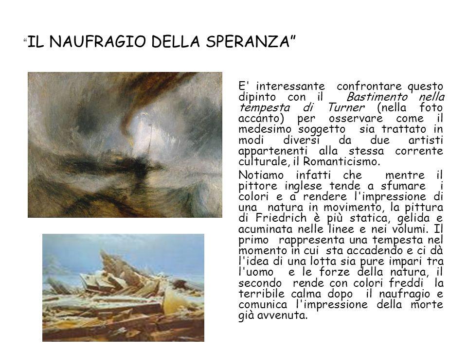IL NAUFRAGIO DELLA SPERANZA E' interessante confrontare questo dipinto con il Bastimento nella tempesta di Turner (nella foto accanto) per osservare c