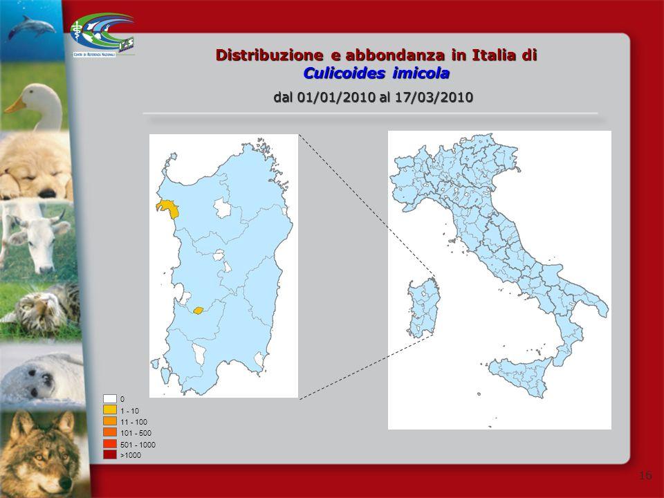 16 Distribuzione e abbondanza in Italia di Culicoides imicola dal 01/01/2010 al 17/03/2010 0 1 - 10 11 - 100 101 - 500 501 - 1000 >1000