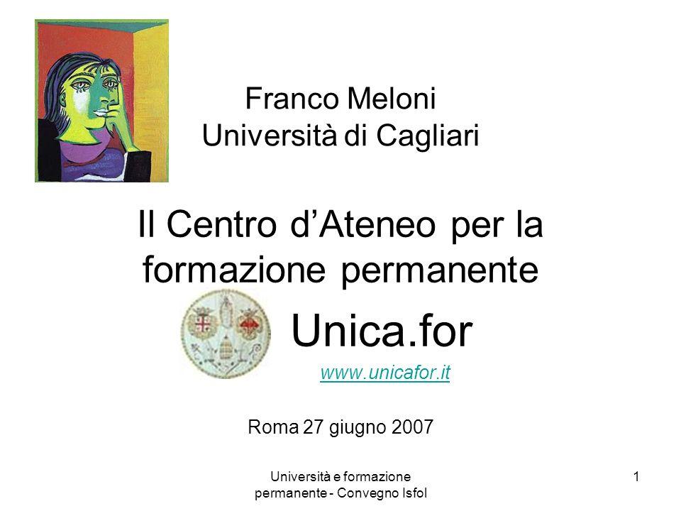 Università e formazione permanente - Convegno Isfol 1 Franco Meloni Università di Cagliari Il Centro dAteneo per la formazione permanente Unica.for ww