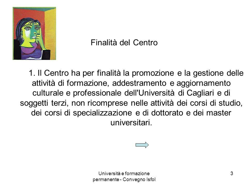 Università e formazione permanente - Convegno Isfol 3 Finalità del Centro 1. Il Centro ha per finalità la promozione e la gestione delle attività di f