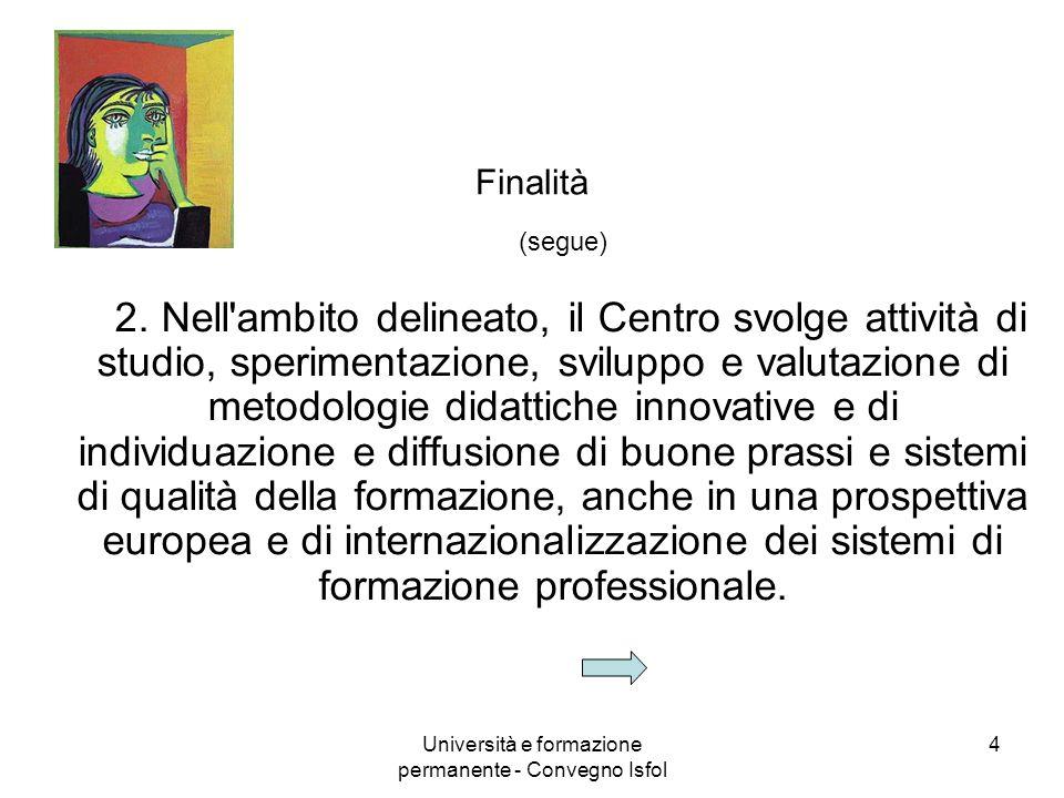 Università e formazione permanente - Convegno Isfol 4 Finalità (segue) 2. Nell'ambito delineato, il Centro svolge attività di studio, sperimentazione,
