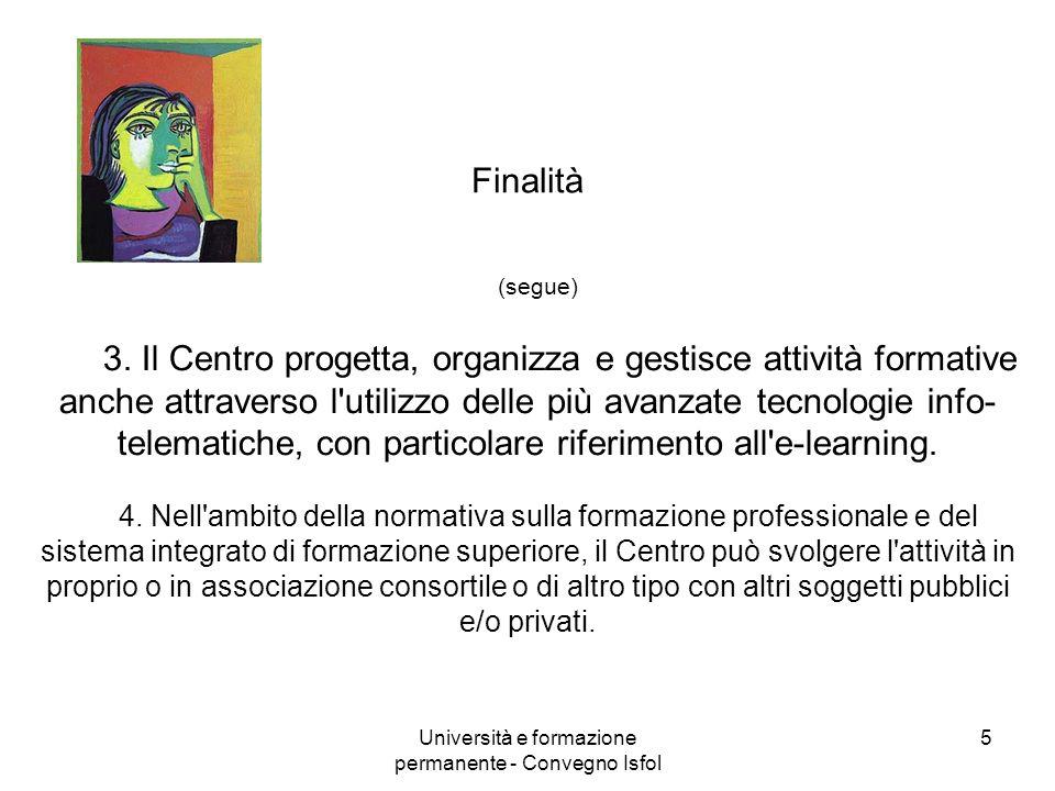Università e formazione permanente - Convegno Isfol 5 Finalità (segue) 3. Il Centro progetta, organizza e gestisce attività formative anche attraverso