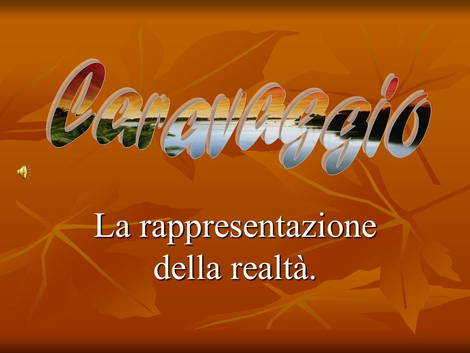 Michelangelo Merisi nasce nel 1571 a Caravaggio