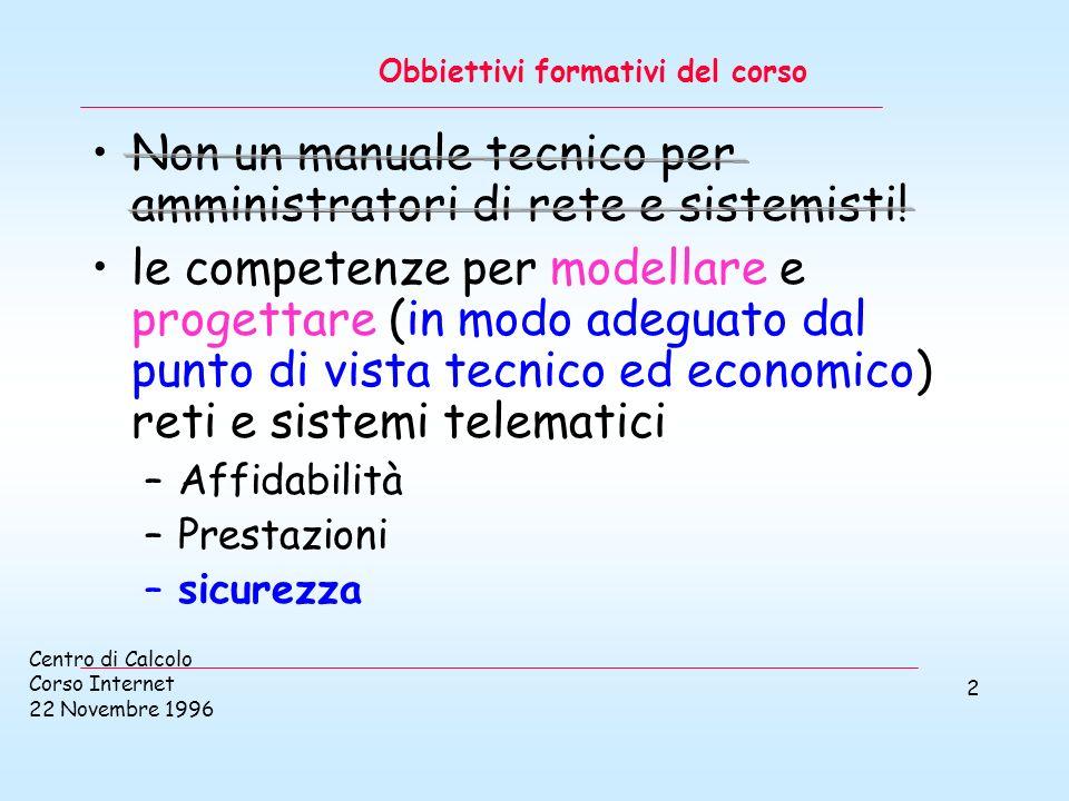 Centro di Calcolo Corso Internet 22 Novembre 1996 2 Obbiettivi formativi del corso Non un manuale tecnico per amministratori di rete e sistemisti! le