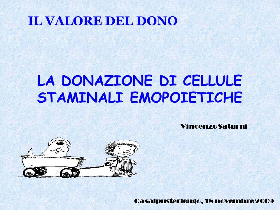 LA DONAZIONE DI CELLULE STAMINALI EMOPOIETICHE Vincenzo Saturni Casalpusterlengo, 18 novembre 2009 IL VALORE DEL DONO