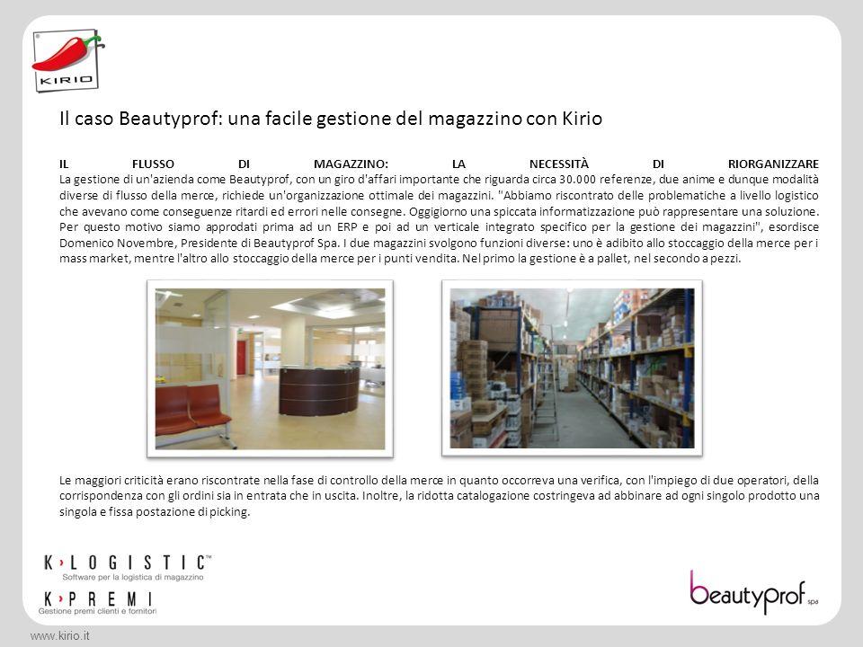 www.kirio.it IL FLUSSO DI MAGAZZINO: LA NECESSITÀ DI RIORGANIZZARE La gestione di un'azienda come Beautyprof, con un giro d'affari importante che rigu