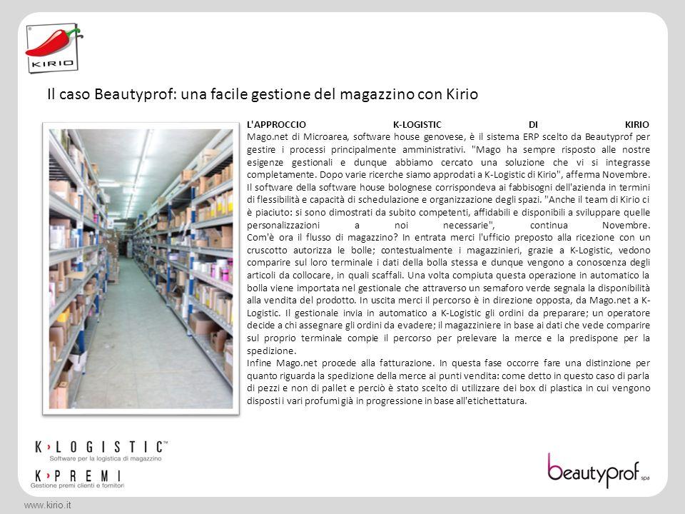 www.kirio.it L'APPROCCIO K-LOGISTIC DI KIRIO Mago.net di Microarea, software house genovese, è il sistema ERP scelto da Beautyprof per gestire i proce