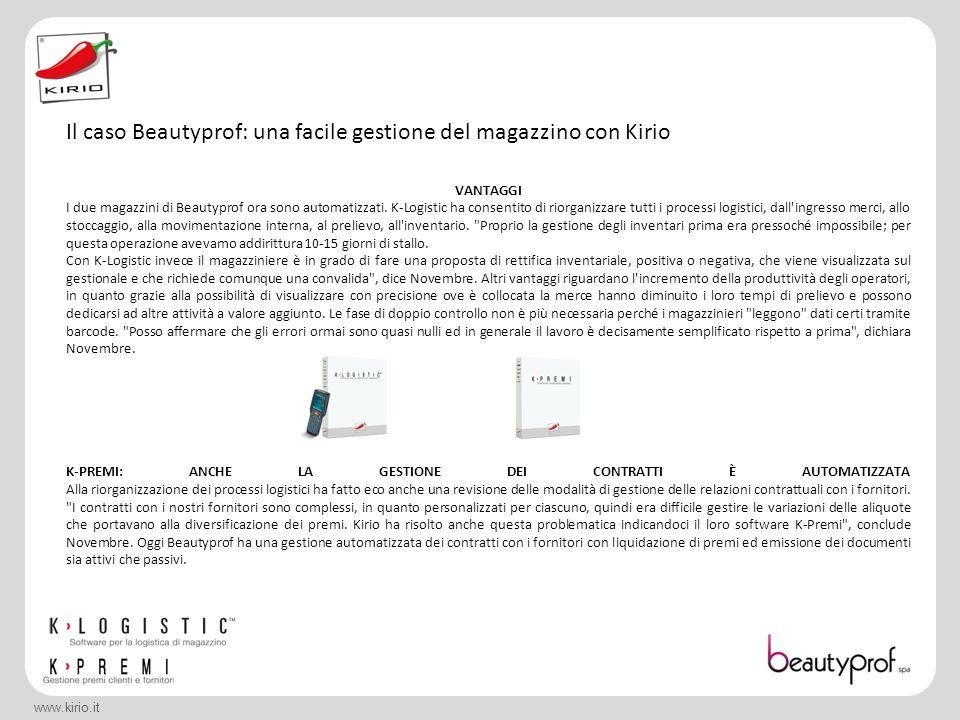 www.kirio.it VANTAGGI I due magazzini di Beautyprof ora sono automatizzati. K-Logistic ha consentito di riorganizzare tutti i processi logistici, dall