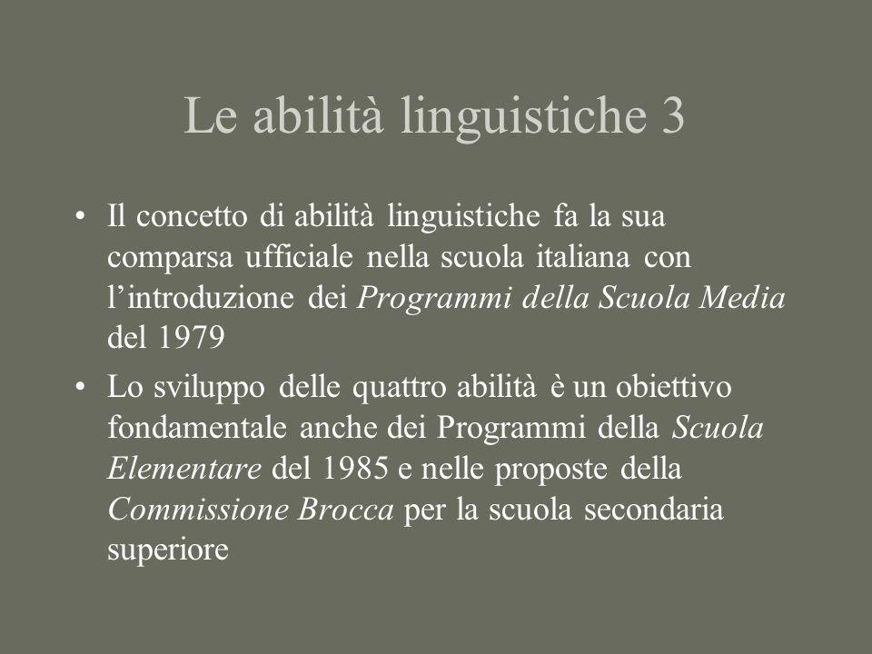 Le abilità linguistiche 4 Nel Documento dei saggi lidea di fondo è quella della basilarità e trasversalità della lingua in una scuola che ha come scopo di offrire non unenciclopedia di conoscenze, ma un insieme di ambienti idonei allapprendimento.