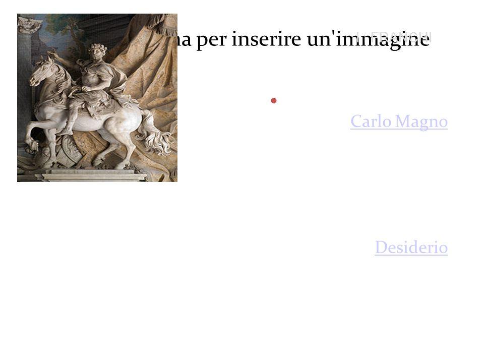 Fare clic sull'icona per inserire un'immagine I FRANCHI Nel 774 il re dei Franchi, Carlo Magno, fu chiamato in Italia dal papa che era minacciato dai