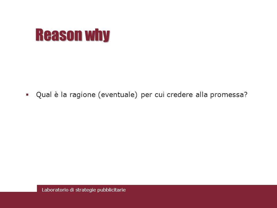 Laboratorio di strategie pubblicitarie Reason why Qual è la ragione (eventuale) per cui credere alla promessa?