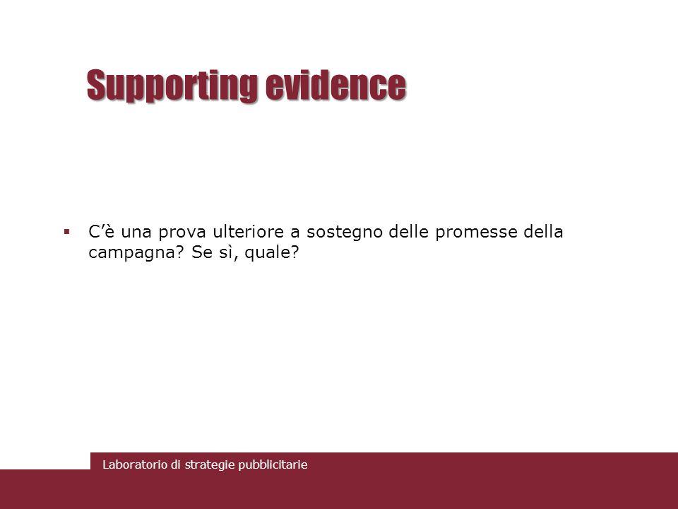 Laboratorio di strategie pubblicitarie Supporting evidence Cè una prova ulteriore a sostegno delle promesse della campagna? Se sì, quale?