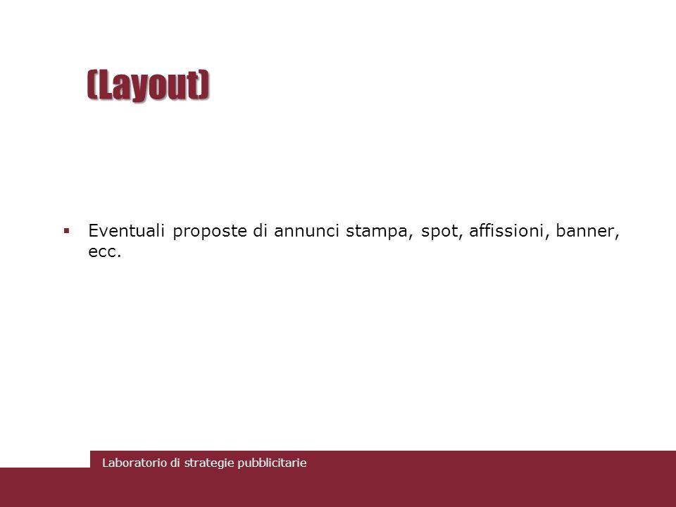 Laboratorio di strategie pubblicitarie (Layout) Eventuali proposte di annunci stampa, spot, affissioni, banner, ecc.