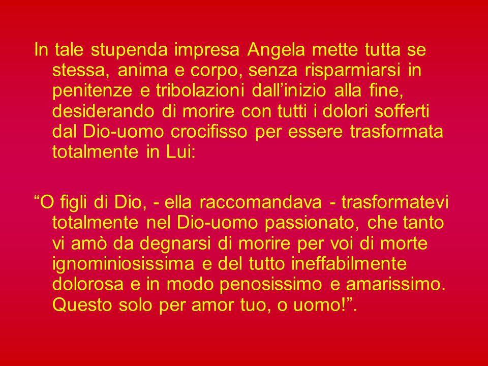 Nell itinerario spirituale di Angela il passaggio dalla conversione all esperienza mistica, da ciò che si può esprimere all inesprimibile, avviene attraverso il Crocifisso.
