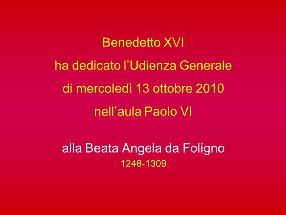 Benedetto XVI ha dedicato lUdienza Generale di mercoledì 13 ottobre 2010 nellaula Paolo VI alla Beata Angela da Foligno 1248-1309