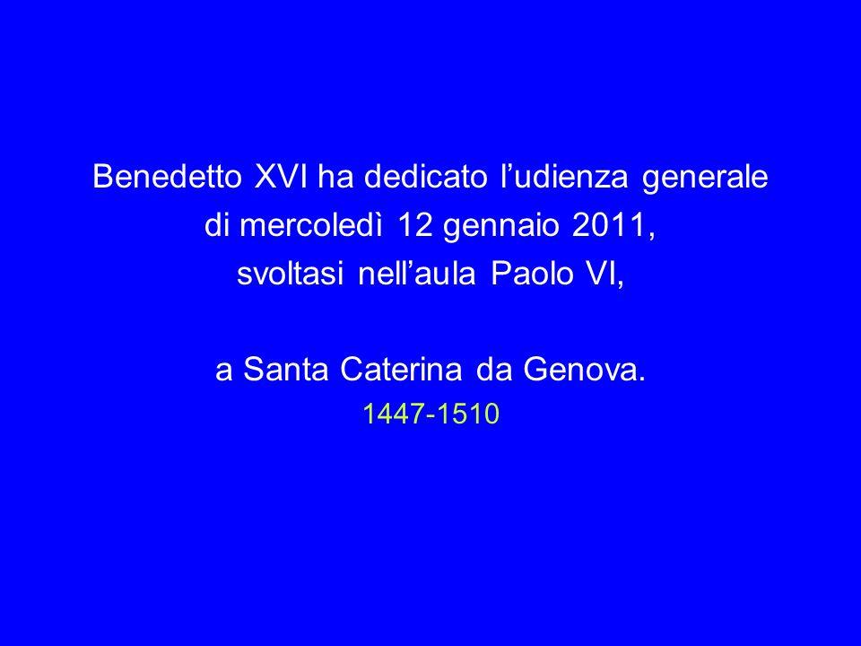 Benedetto XVI ha dedicato ludienza generale di mercoledì 12 gennaio 2011, svoltasi nellaula Paolo VI, a Santa Caterina da Genova.