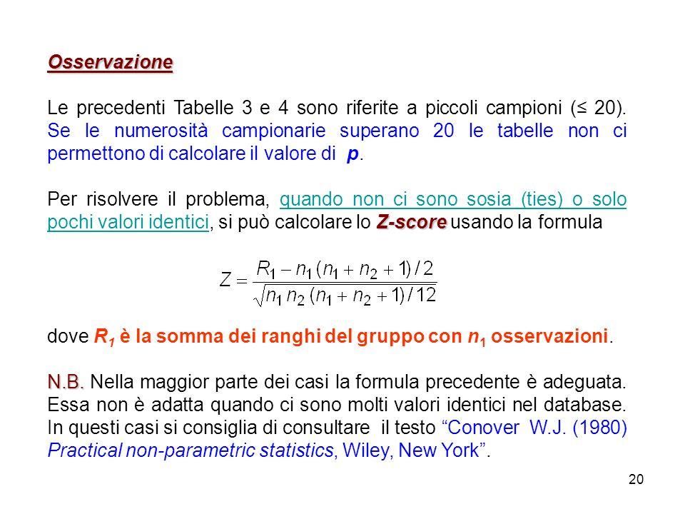 20 Osservazione Le precedenti Tabelle 3 e 4 sono riferite a piccoli campioni ( 20). Se le numerosità campionarie superano 20 le tabelle non ci permett