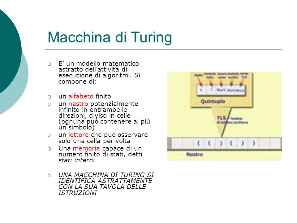 Macchina di Turing E un modello matematico astratto dellattività di esecuzione di algoritmi.
