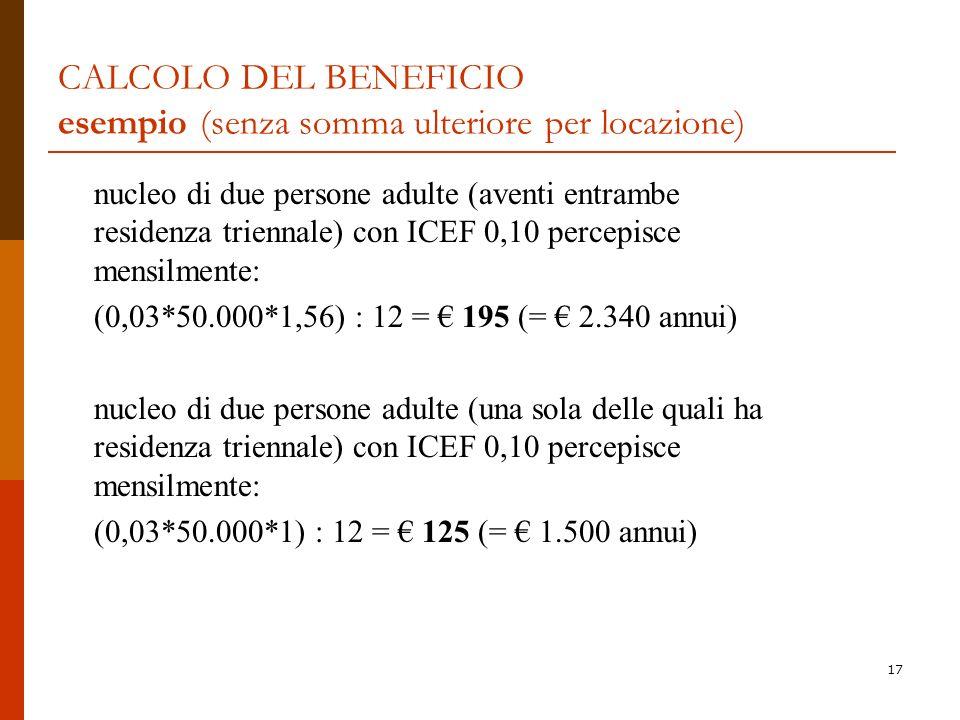 17 CALCOLO DEL BENEFICIO esempio (senza somma ulteriore per locazione) nucleo di due persone adulte (aventi entrambe residenza triennale) con ICEF 0,1