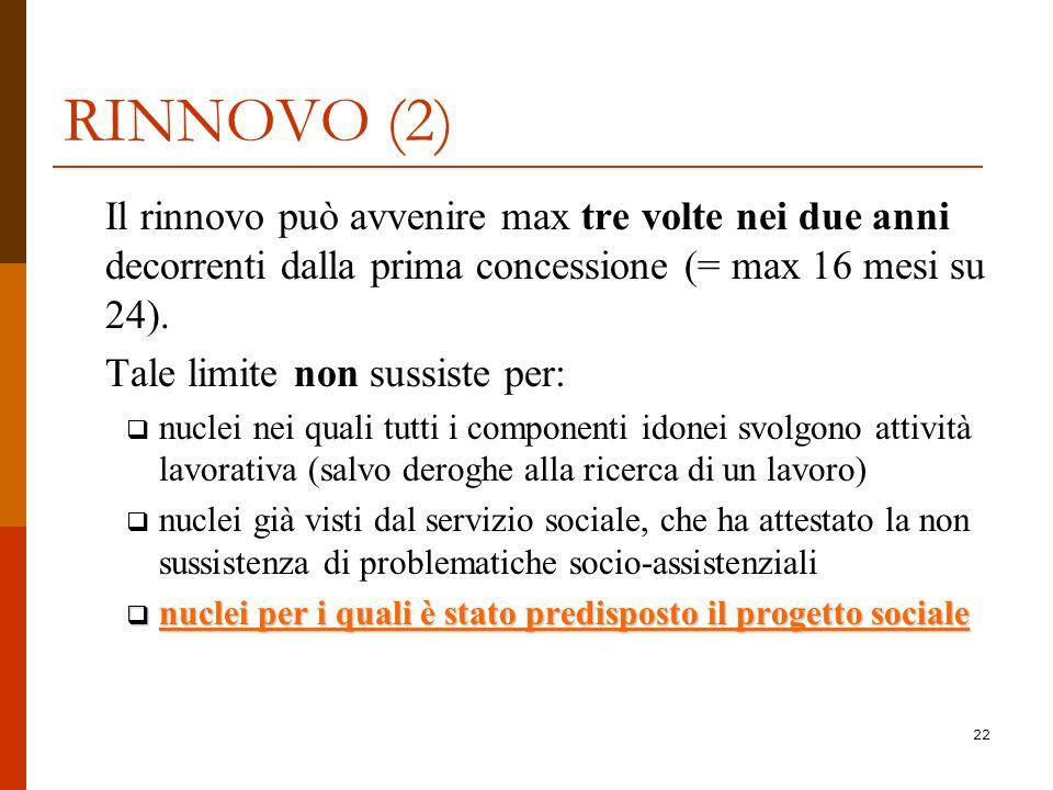 22 RINNOVO (2) Il rinnovo può avvenire max tre volte nei due anni decorrenti dalla prima concessione (= max 16 mesi su 24). Tale limite non sussiste p