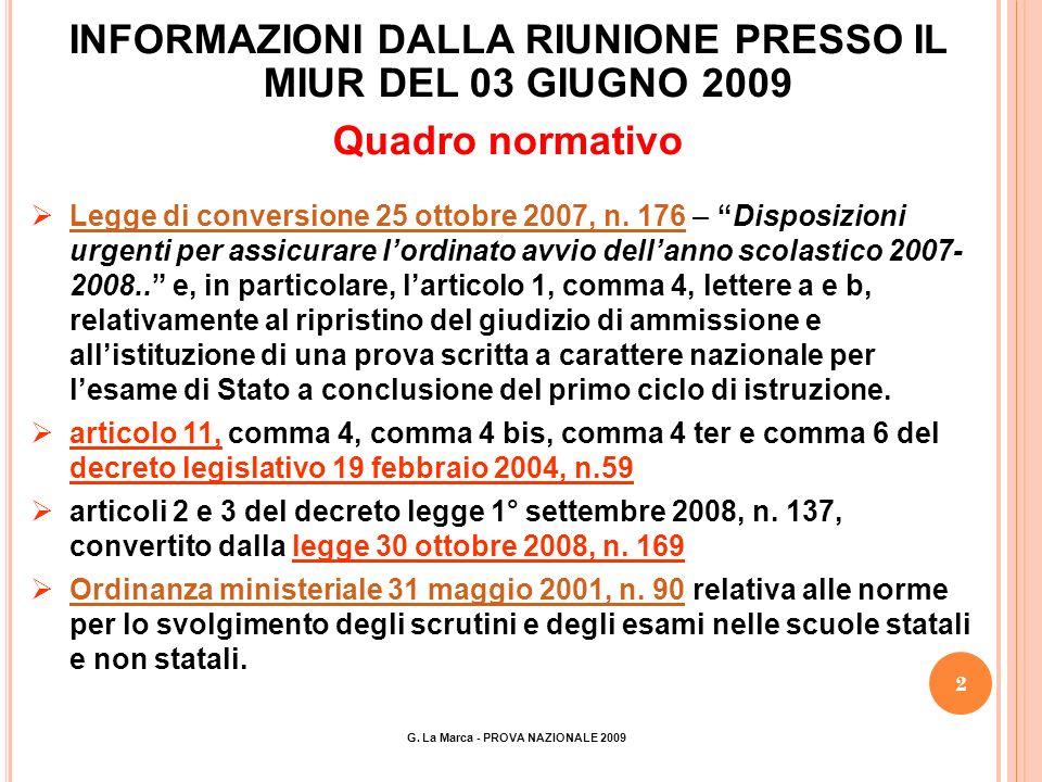 2 INFORMAZIONI DALLA RIUNIONE PRESSO IL MIUR DEL 03 GIUGNO 2009 Quadro normativo Legge di conversione 25 ottobre 2007, n.