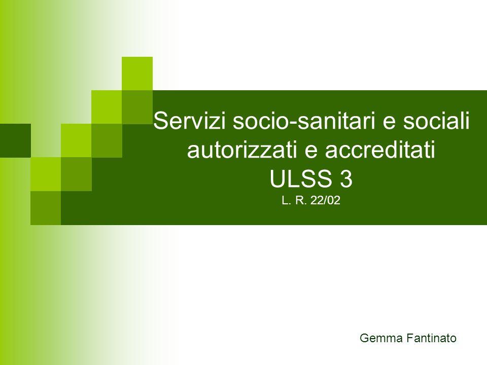 Servizi socio-sanitari e sociali autorizzati e accreditati ULSS 3 L. R. 22/02 Gemma Fantinato