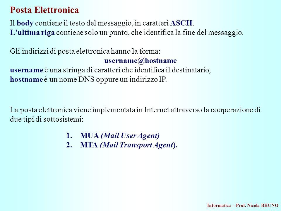 Informatica – Prof. Nicola BRUNO Posta Elettronica Il body contiene il testo del messaggio, in caratteri ASCII. L'ultima riga contiene solo un punto,