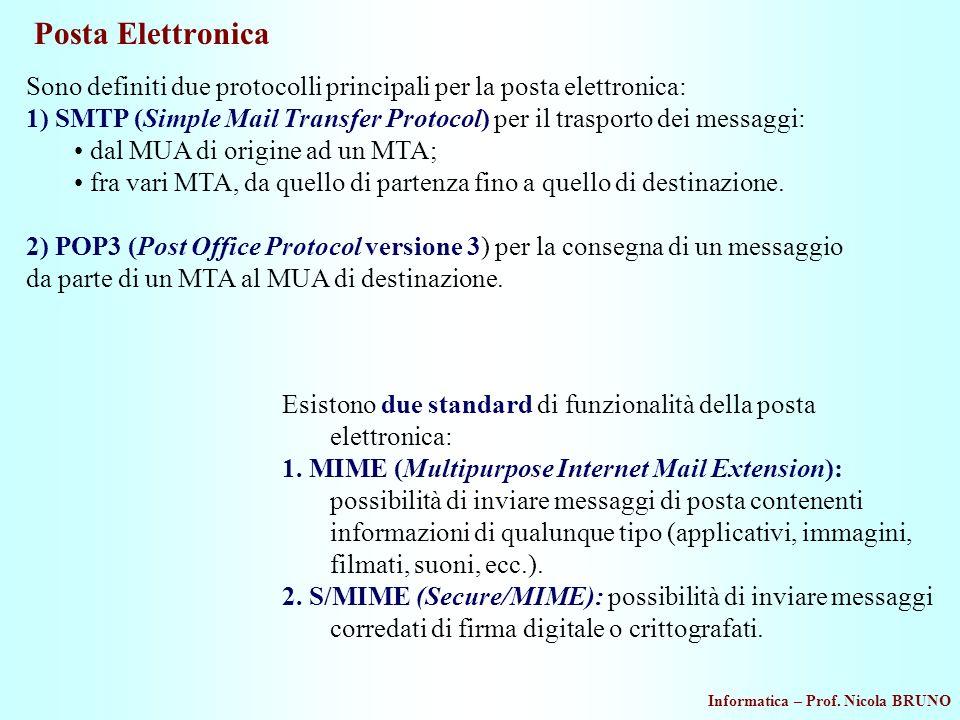 Informatica – Prof. Nicola BRUNO Posta Elettronica Sono definiti due protocolli principali per la posta elettronica: 1) SMTP (Simple Mail Transfer Pro