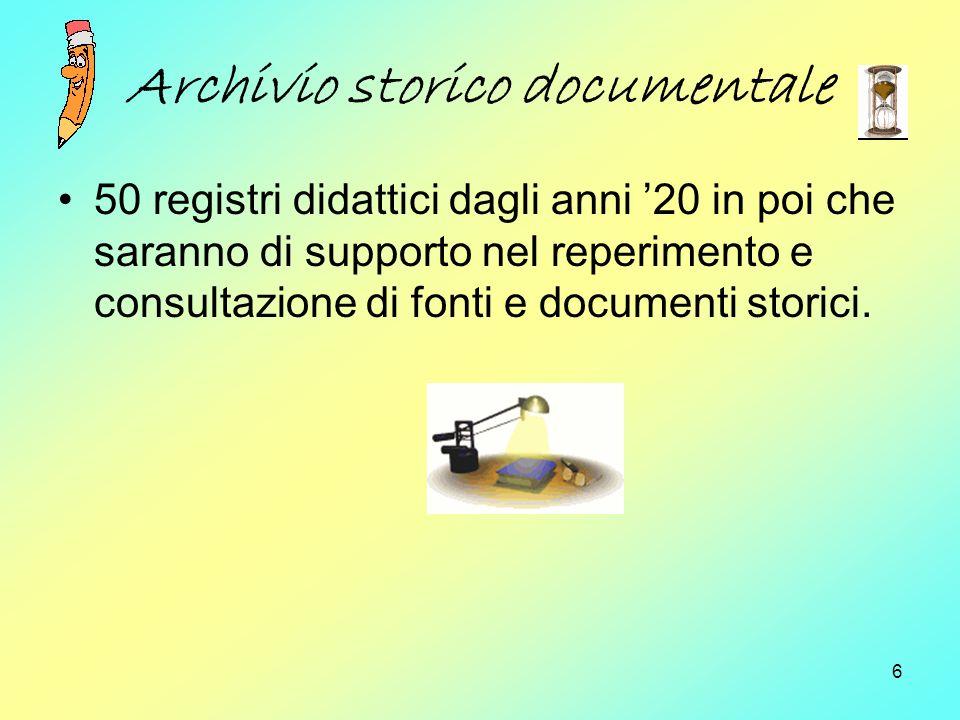 6 Archivio storico documentale 50 registri didattici dagli anni 20 in poi che saranno di supporto nel reperimento e consultazione di fonti e documenti