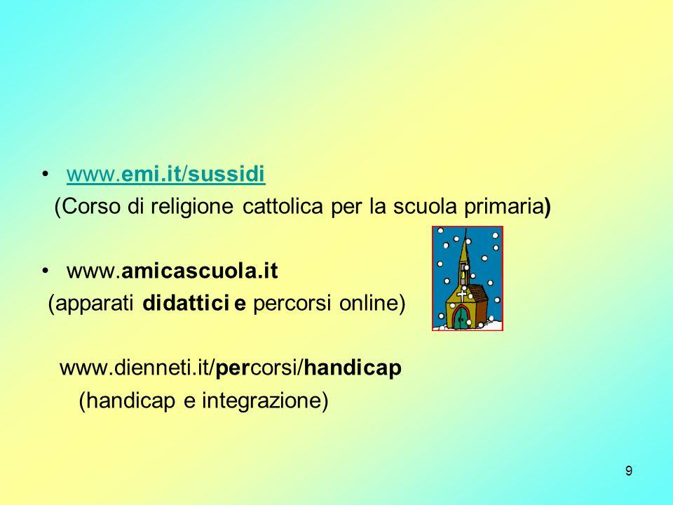9 www.emi.it/sussidiwww.emi.it/sussidi (Corso di religione cattolica per la scuola primaria) www.amicascuola.it (apparati didattici e percorsi online)