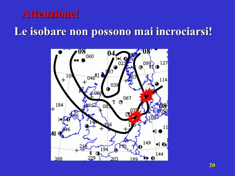 19 Una isobara sarà tracciata correttamente se lascerà da un lato i valori più alti e dallaltro quelli più bassi.