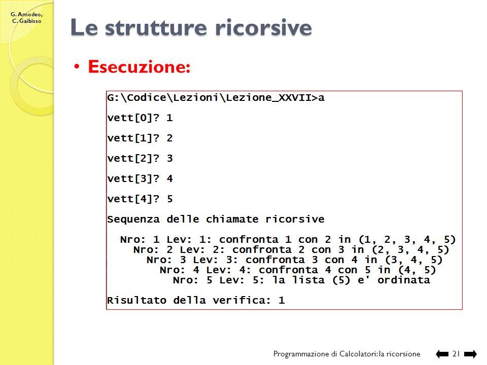 G. Amodeo, C. Gaibisso Le strutture ricorsive Programmazione di Calcolatori: la ricorsione20 Esecuzione: