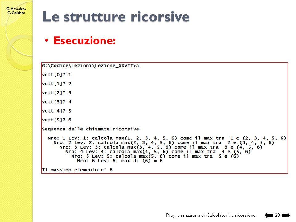 G. Amodeo, C. Gaibisso Le strutture ricorsive Programmazione di Calcolatori: la ricorsione27 // se il primo elemento e' maggiore del massimo della par