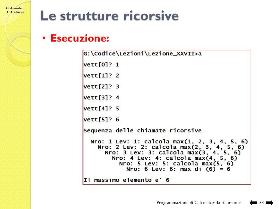 G. Amodeo, C. Gaibisso Le strutture ricorsive Programmazione di Calcolatori: la ricorsione32 // se il primo elemento e' maggiore del secondo, il massi